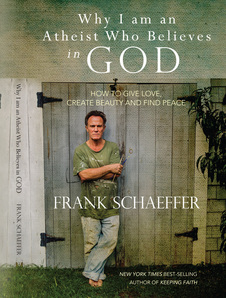 Why I am an Atheist Who Believes in God by Frank Schaeffer